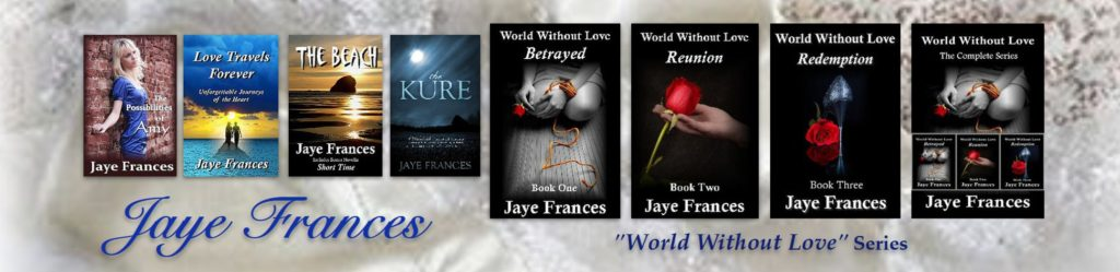 picture of Jaye Frances Author books world without love the kure the beach the possibililties of amy love travels forever betrayed reunion redemption www.jayefrances.com