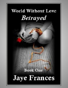 Betrayed by Jaye Frances book one of world without love a suspense thriller series with an erotic edge