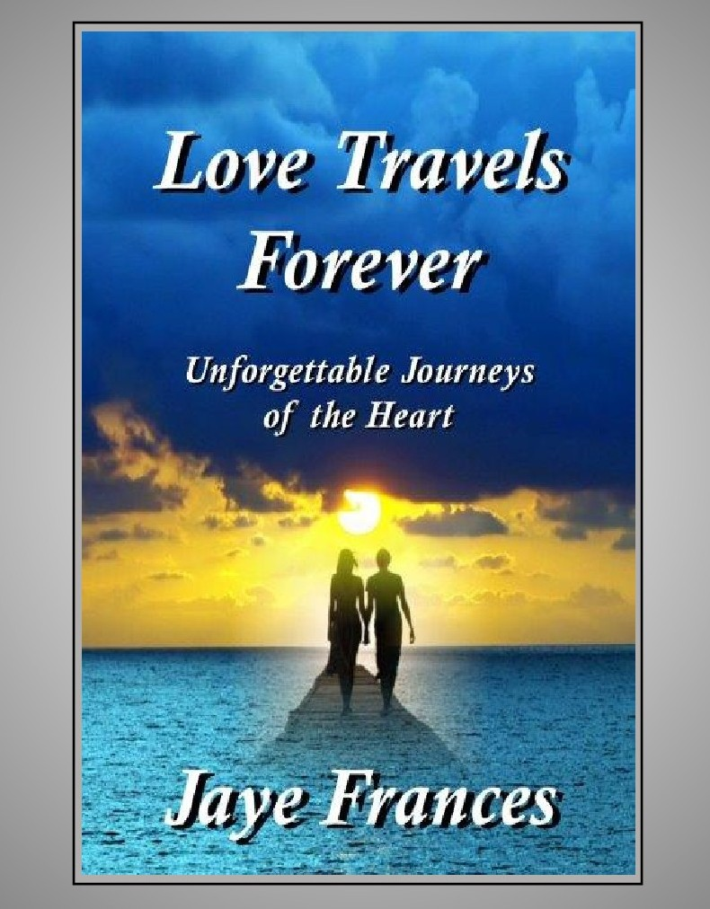 Love Travels Forever by Jaye Frances a collection of short stories romance love relationships marriage family holidays