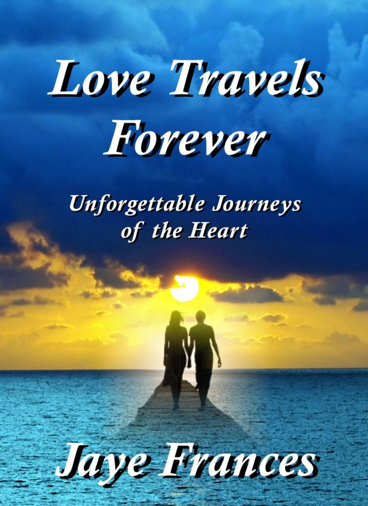 Love Travels Forever by Jaye Frances a collection ofpoignant short stories about love, romance, family, relationships, marriage
