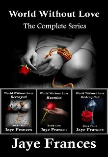 World Without Love - The Complete Series by Jaye Frances Beterayed Reunion Redemption