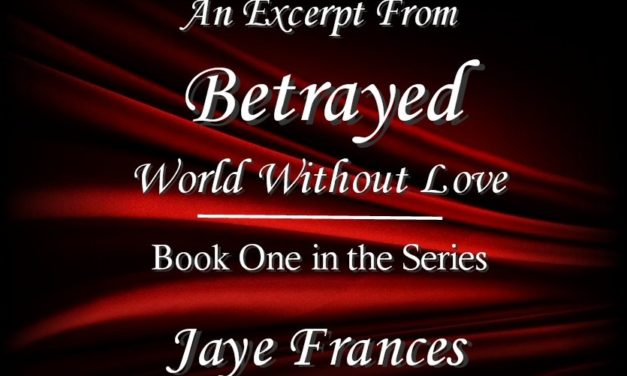 "Excerpt from ""Betrayed"" Book One of ""World Without Love"""
