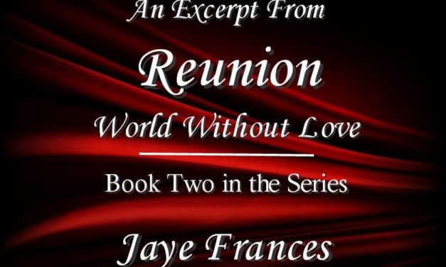 "Excerpt from ""Reunion"" –  Book Two of ""World Without Love"""
