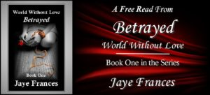 Betrayed by jaye frances world without love book 1